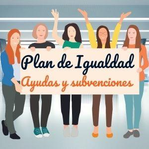 Ayudas y Subvenciones para implantar un Plan de Igualdad en 2021